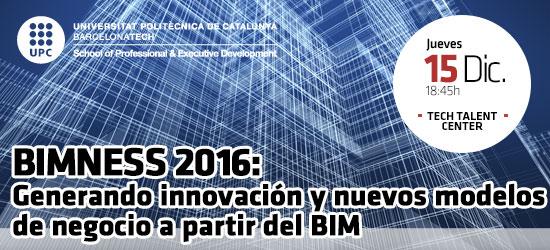 Open Talent: BIMNESS 2016: Generando innovación y nuevos modelos de negocio a partir del BIM | UPC School